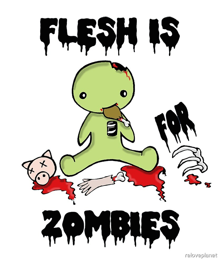 Flesh is for Zombies by reloveplanet