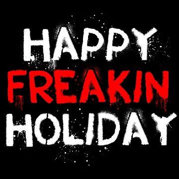 Happy Freakin Holiday by opawapo