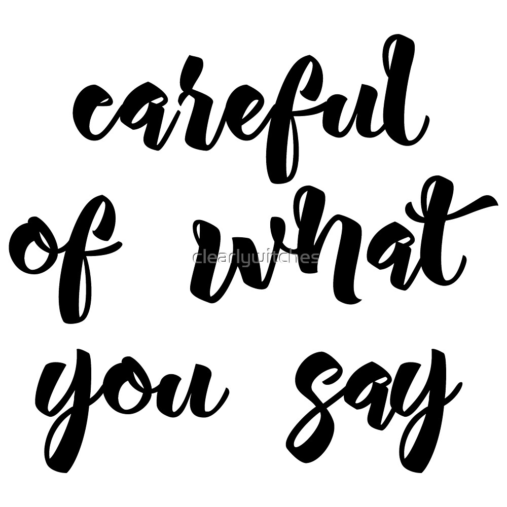 Careful of What You Say (White) by clearlywitches