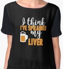 I Think I've Sprained My Liver Beer Drinking  Women's Chiffon Top