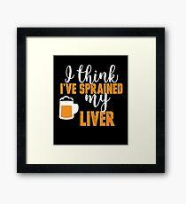 I Think I've Sprained My Liver Beer Drinking  Framed Print
