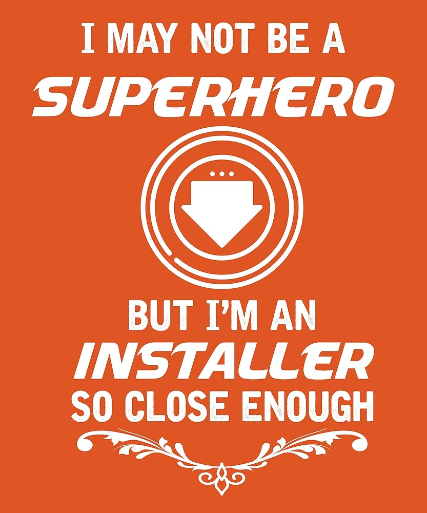 Not Superhero But Installer by AlwaysAwesome