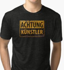 ACHTUNG KÜNSTLER - German Metal Sign - Deutsches Schild Tri-blend T-Shirt