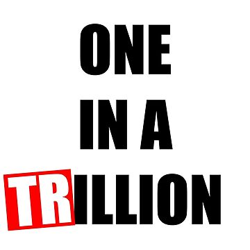 One In A Trillion by HunGARE