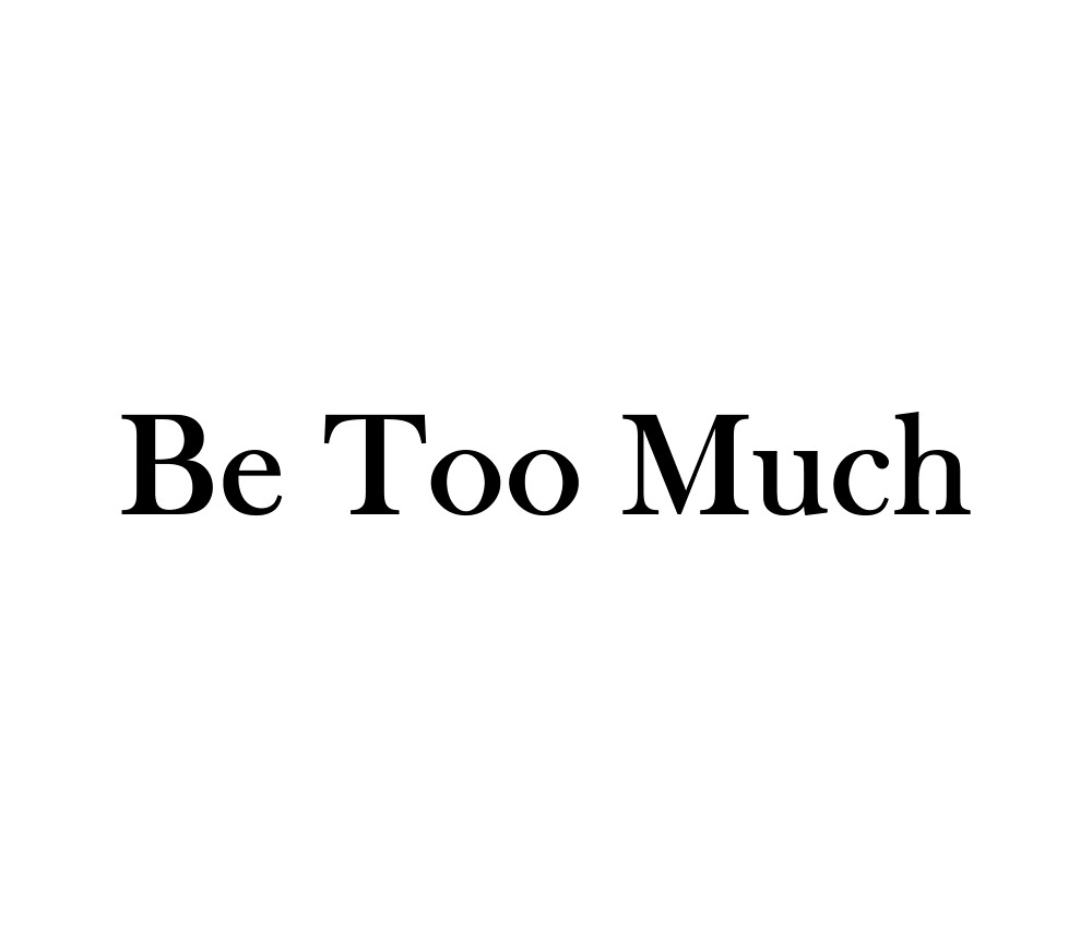 Be Too Much  by Applestar