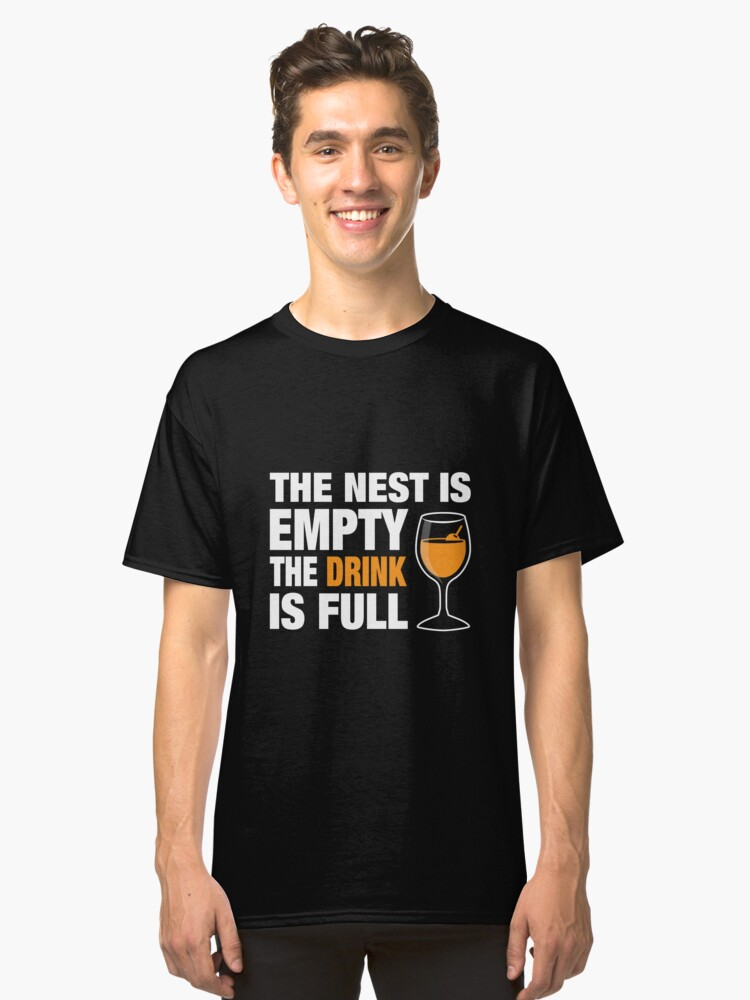 'The Nest is Empty The Drink is Full' Funny Nester  Classic T-Shirt Front