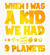 When I Was A Kid We Had 9 Planets -  Space, Astronaut, Galaxy, Universe, Stars, Planets Photographic Print