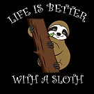 Life is Better with a Sloth by Dave Jo