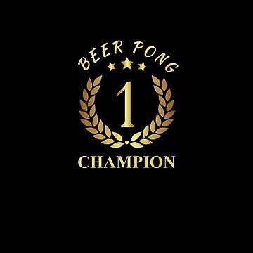 Beer Pong Champion by davidjo