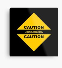 Caution: I BRAKE AT RANDOM FOR NO CLEARLY DISCERNABLE REASON Metal Print