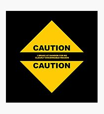 Caution: I BRAKE AT RANDOM FOR NO CLEARLY DISCERNABLE REASON Photographic Print