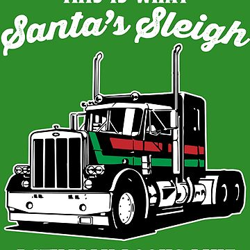 Trucker Santa's Sleigh by keephy