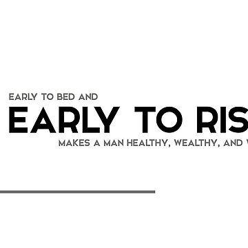 early to bed and early to rise - modern quotes by razvandrc