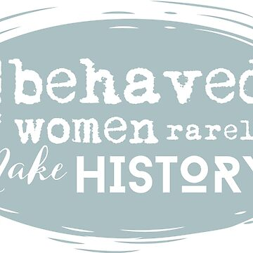 Well Behaved Women Rarely Make History - Retro Green by takarabeech