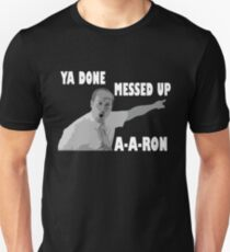 Ya Done Messed Up A-A-Ron T-Shirt