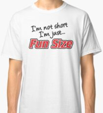 I'm Not Short I'm Just Fun Size Classic T-Shirt