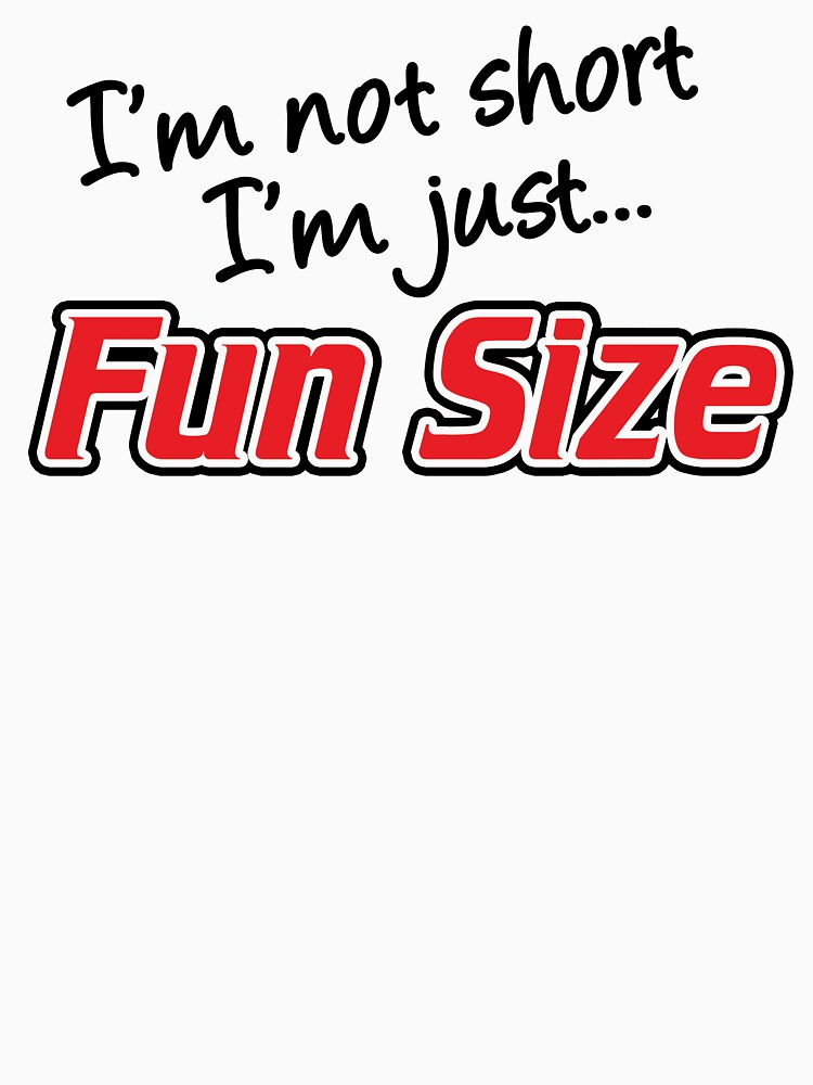 I'm Not Short I'm Just Fun Size by maniacfitness