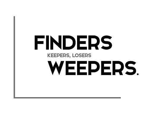 finders keepers, losers weepers - modern quotes by razvandrc