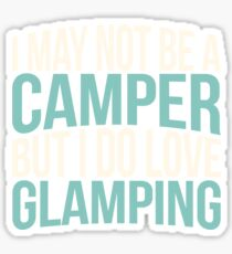 I May Not Be A Camper But I Do Love Glamping Sticker