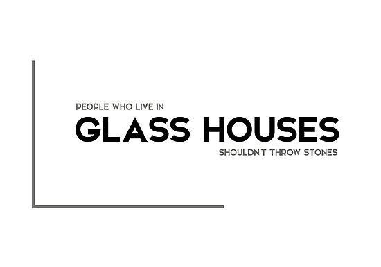glass houses, throw stones - modern quotes by razvandrc