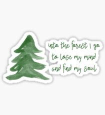 Into the forest I go, to lose my mind & find my soul Sticker