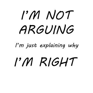 I'm not arguing I'm just explaining why I'm right funny quote by kateshephard