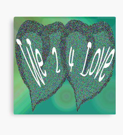 We 2 4 Love Canvas Print