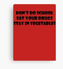 Don't Do School, Eat Your Drugs, Stay In Vegetables. Canvas Print