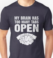 My brain has too many open Unisex T-Shirt
