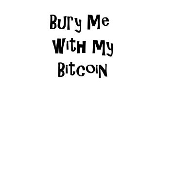 Bury Me With My Bitcoin by tiaknight