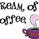 I Dream Of Jeannie, I Dream of Coffee by Stxradley