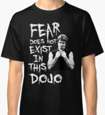 Fear does not Exist in this dojo Classic T-Shirt