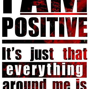 I AM POSITIVE by DanielLoveday