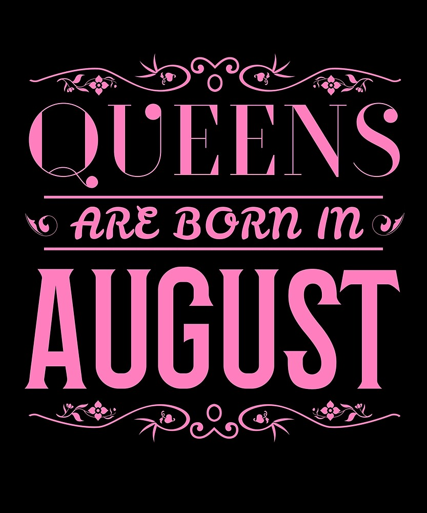 Queens Are Born In August Cool Gift Women Mom Sister Fancy Cute Pink Fashion by Sid3walkArt2