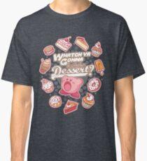 Whatch'ya wird mit diesem Nachtisch tun? Classic T-Shirt