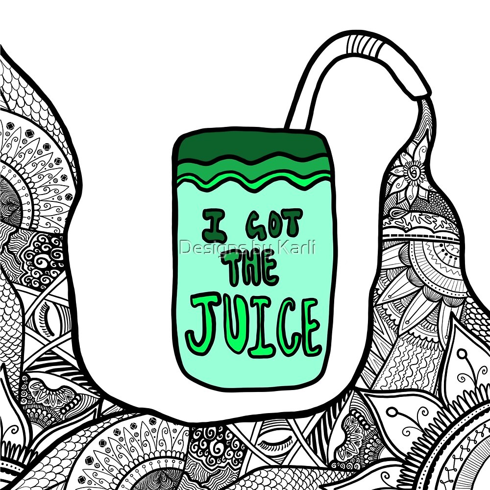 I got the juice by Designs by Karli