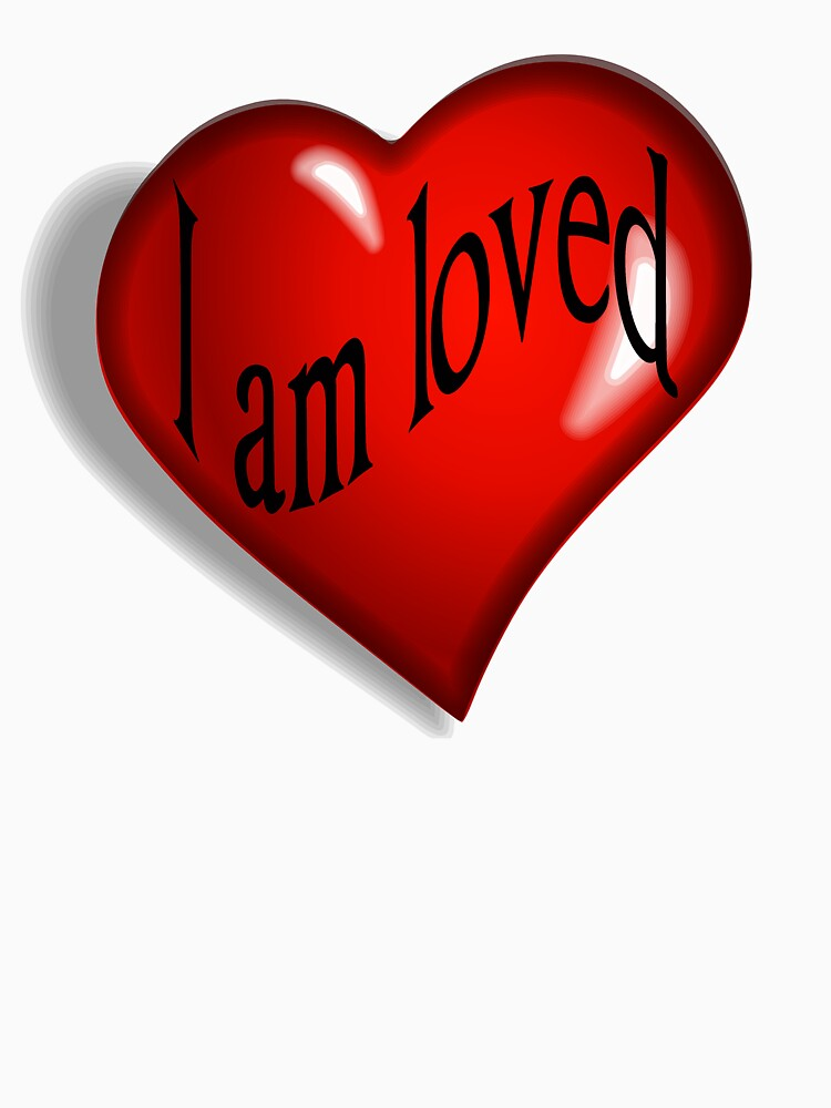 I Am Loved T-shirt, Hoodie and More by Rightbrainwoman