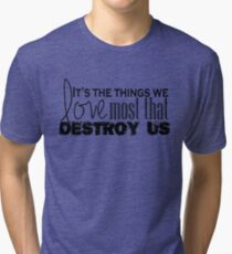 It's The Things We Love Most Tri-blend T-Shirt