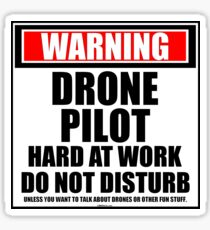 Warning Drone Pilot Hard At Work Do Not Disturb Sticker