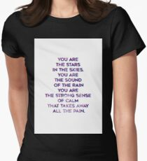 You are the stars in the skies, you are the sound of the rain. T-Shirt