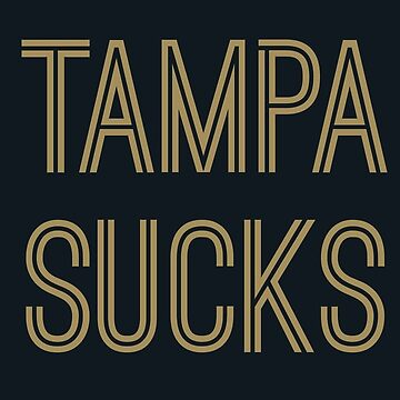Tampa Sucks - Black/Old Gold (New Orleans) by caknuck