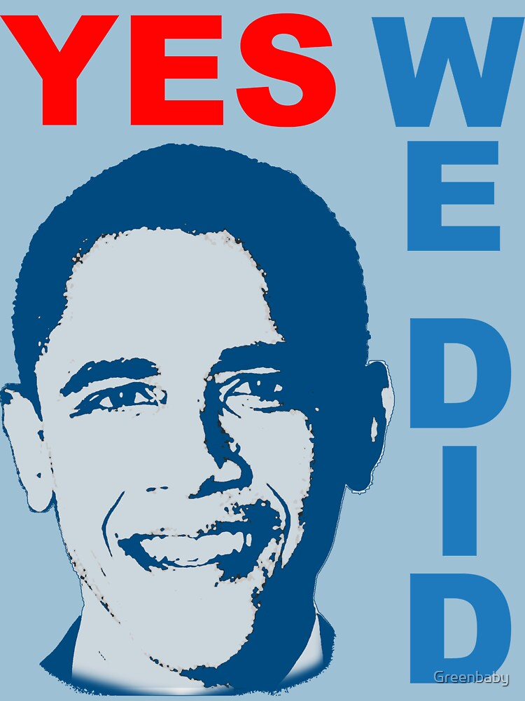 YES WE DID Obama Victory T-shirt by Greenbaby