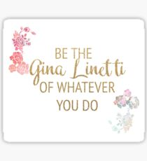 be the gina linetti of whatever you do  Sticker