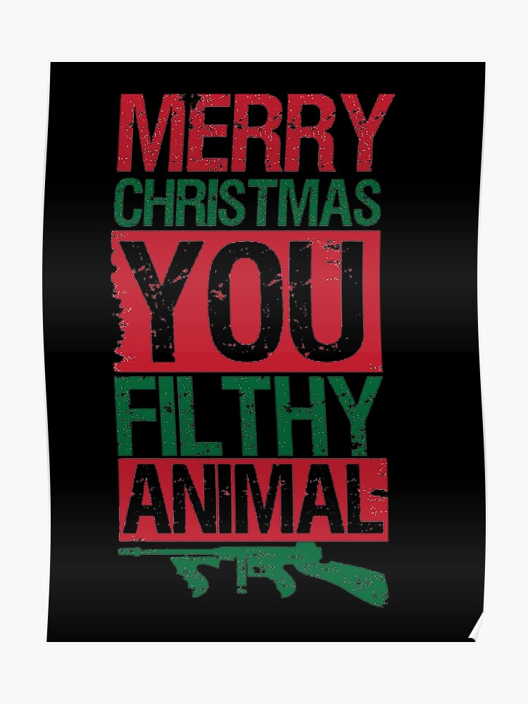Merry Christmas You Filthy Animals.Merry Christmas You Filthy Animal Poster