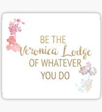 Sei die Veronica Lodge von was auch immer du tust Sticker