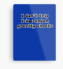 I Don't Trip I Do Random Gravity Checks Metal Print