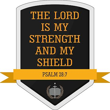 The Lord is my strength and my shield (Psalm 28:7) by ebnzr