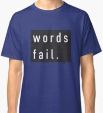 words fail Classic T-Shirt