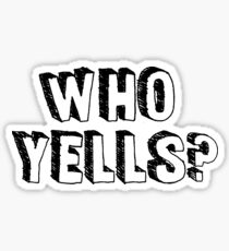 WHO YELLS? - BROAD CITY Sticker