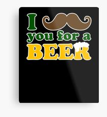 I mustache you for a beer Metal Print